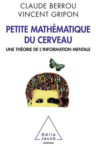 Petite mathématique du cerveau: Une théorie de l'information mentale (OJ.SCIENCES) par Claude Berrou