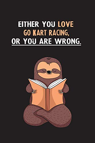 Either You Love Go Kart Racing, Or You Are Wrong.: Yearly Home Family Planner with Philoslothical Sloth Help