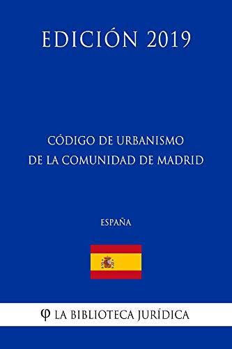 Código de Urbanismo de la Comunidad de Madrid (España) (Edición 2019) por La Biblioteca Jurídica