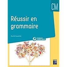 Réussir en grammaire au CM (+ CD-Rom / Téléchargement)