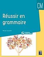 Réussir en grammaire au CM (+ CD-Rom / Téléchargement) de Muriel Lauzeille