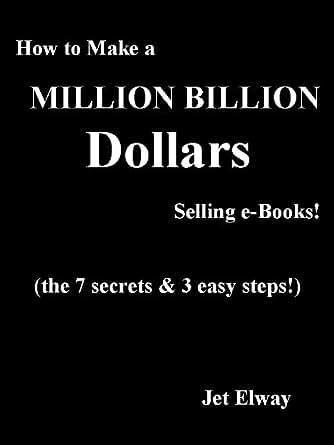 How to Make a Million Billion Dollars Selling e-Books