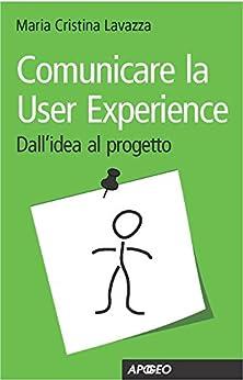 Comunicare la User Experience di [Lavazza, Maria Cristina]