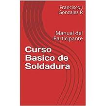 Curso Basico de Soldadura: Manual del Participante