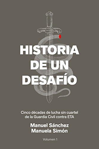 Historia de un desafío :cinco décadas de lucha sin cuartel de la Guardia Civil contra ETA