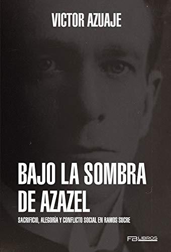 BAJO LA SOMBRA DE AZAZEL: Sacrificio, alegoría y conflito social en Ramos Sucre por Victor Azuaje