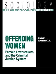Offending Women: Female Lawbreakers and the Criminal Justice System (Sociology of Law & Crime Series)