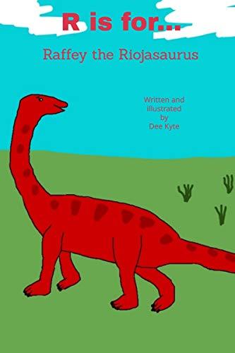 R is for...: Raffey the Riojasaurus (My Dinosaur Alphabet) (English Edition)