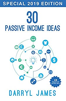30 Passive Income Ideas - How To Achieve Financial Freedom In 2019 (2nd Edition) by [James, Darryl]