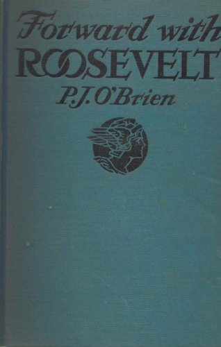 Forward with Roosevelt;: An authentic narrative of his life, aims, and ambitions, and a graphic story of his endeavors for social security,