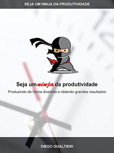 Seja um ninja da produtividade: Produzindo de forma ...