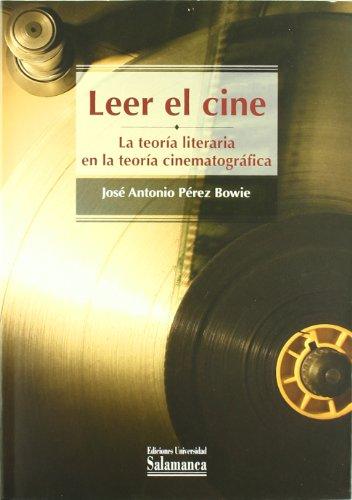 Leer el cine : la teoría literaria en la teoría cinematográfica par J. A. Pérez Bowie