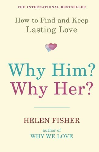 Why Him? Why Her?: How To Find And Keep Lasting Love by Fisher, Helen Published by Oneworld Publications (2011)