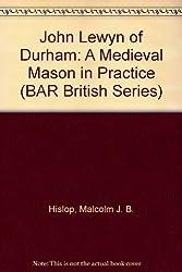 John Lewyn of Durham: A Medieval Mason in Practice
