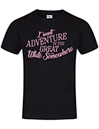 I Want Adventure In The Great Wide Somewhere - Unisex Fit T-Shirt - Fun Slogan Tee