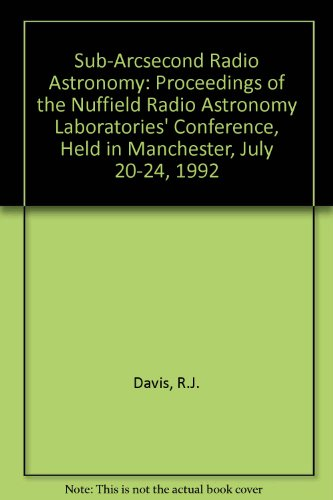 Sub-Arcsecond Radio Astronomy: Proceedings of the Nuffield Radio Astronomy Laboratories' Conference, Held in Manchester, July 20-24, 1992