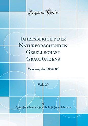 Jahresbericht der Naturforschenden Gesellschaft Graubündens, Vol. 29: Vereinsjahr 1884-85 (Classic Reprint)