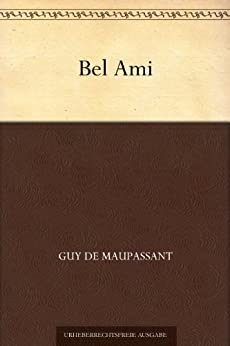 Bel Ami (German Edition) par [Maupassant, Guy de]