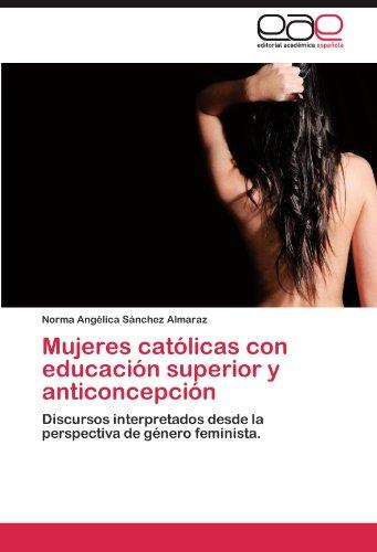 Mujeres Catolicas Con Educacion Superior y Anticoncepcion por Norma Ang S. Nchez Almaraz