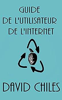 Guide de l'utilisateur de l'Internet: Surf Safe & réussie (Netiquette t. 0) par [Chiles, David]