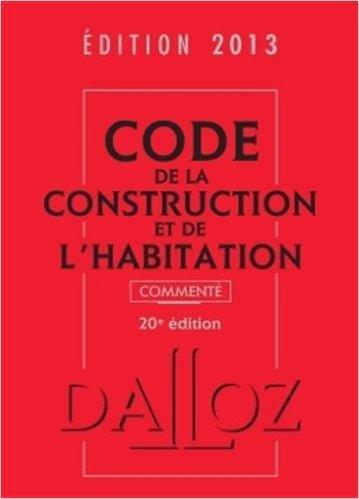 Code de la construction et de l'habitation 2013, commenté - 20e éd. de Jean-Philippe Brouant,Sabine Bertolaso,Camille Dreveau ( 20 mars 2013 )