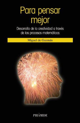 Para pensar mejor: Desarrollo de la creatividad a través de los procesos matemáticos (Ciencia Hoy) por Miguel de Guzmán Ozamiz