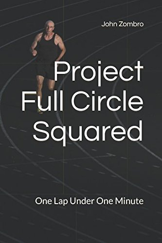 Project Full Circle Squared: One Lap Under One Minute (The Lifetime Body Project Series) por John Zombro