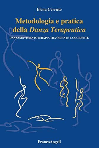 Metodologia e pratica della danza terapeutica. Danzamovimentoterapia tra Oriente e Occidente (Varie. Saggi e manuali) por Elena Cerruto