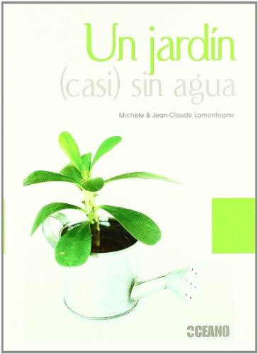 Un jardín  sin agua: Orientaciones para una jardinería más ecológica (Manuales ilustrados)