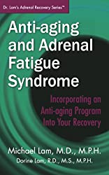 Anti-Aging and Adrenal Fatigue Syndrome: Incorporating an Anti-aging Program Into Your Recovery (Dr. Lam's Adrenal Recovery Series)