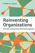 Reinventing Organizations - Vers des communautés de travail inspirées. de Frédéric Laloux