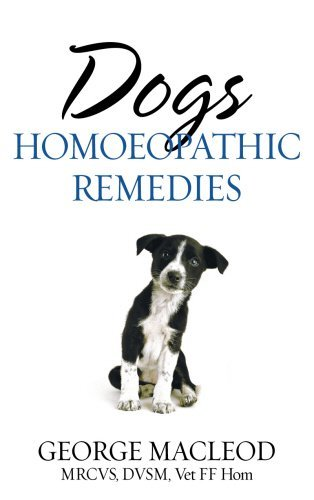 Dogs: Homoeopathic Remedies by George Macleod MRCVS DVSM Vet FF Hom (2005-10-01)