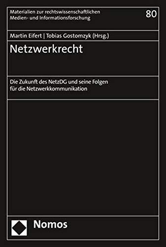 Netzwerkrecht: Die Zukunft des NetzDG und seine Folgen für die Netzwerkkommunikation (Materialien zur interdisziplinären Medienforschung, Band 80)