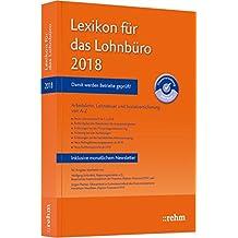 Lexikon für das Lohnbüro 2018: Arbeitslohn, Lohnsteuer und Sozialversicherung von A-Z