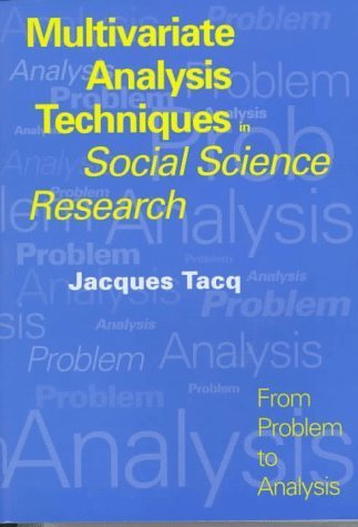 Multivariate Analysis Techniques in Social Science Research: From Problem to Analysis by Jacques Tacq (1997-02-12)
