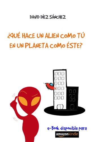 ¿Qué hace un alien como tú en un planeta como éste? por David Díez Sánchez