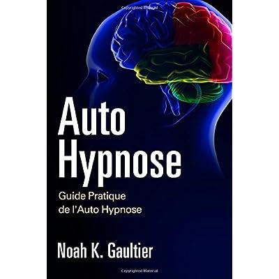 Auto Hypnose (Version Française): Guide Pratique de l'Auto Hypnose