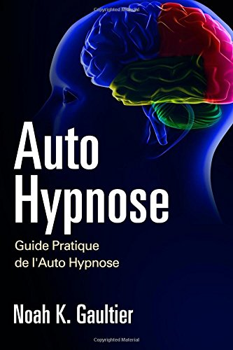 Auto Hypnose (Version Franaise): Guide Pratique de l'Auto Hypnose