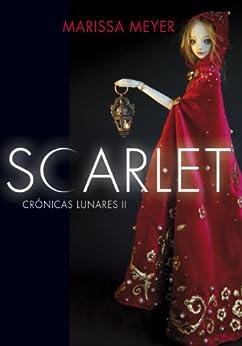 Scarlet (Las crónicas lunares 2) (Spanish Edition) by [Meyer, Marissa]