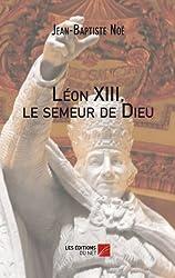 Leon XIII, le Semeur de Dieu