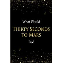 What Would Thirty Seconds To Mars Do?: Thirty Seconds To Mars Designer Notebook