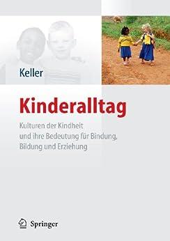 Kinderalltag: Kulturen der Kindheit und ihre Bedeutung für Bindung, Bildung und Erziehung