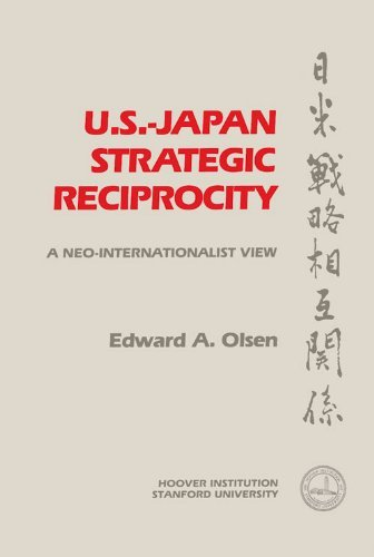 U.S.-Japan-Strategic Reciprocity: A Neo-Internationalist View (Hoover Institution Press Publication) by Edward A. Olsen (1985-02-01)