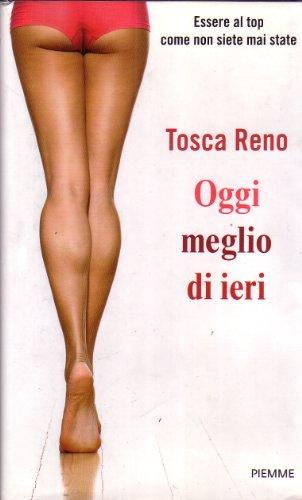 L- OGGI MEGLIO DI IERI - TOSCA RENO - PIEMME -- 1a ED. - 2011 - B - ZCS264