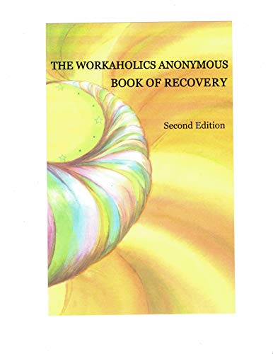 The Workaholics Anonymous Book of Recovery: Second Edition (None 0) (English Edition)