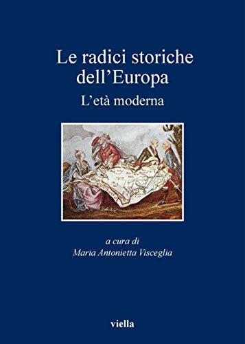 Le radici storiche dell'Europa: L'età moderna (I libri di Viella)