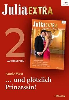 Julia Extra Band 376 - Titel 2: ... und plötzlich Prinzessin! von [West, Annie]