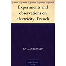 Experiments and observations on electricity. French (French Edition)
