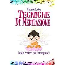 TECNICHE DI MEDITAZIONE: Guida Pratica per Principianti