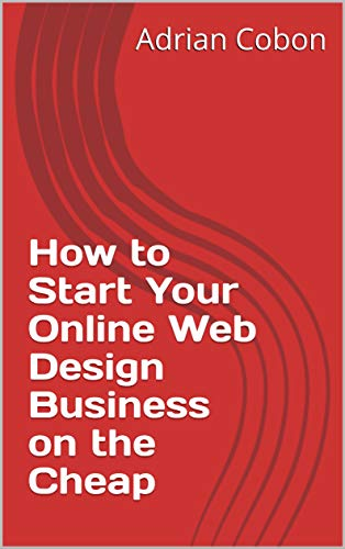 How to Start Your Online Web Design Business on the Cheap (English Edition)